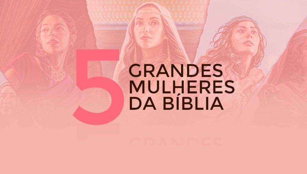 5 Grande Mulheres da Bíblia