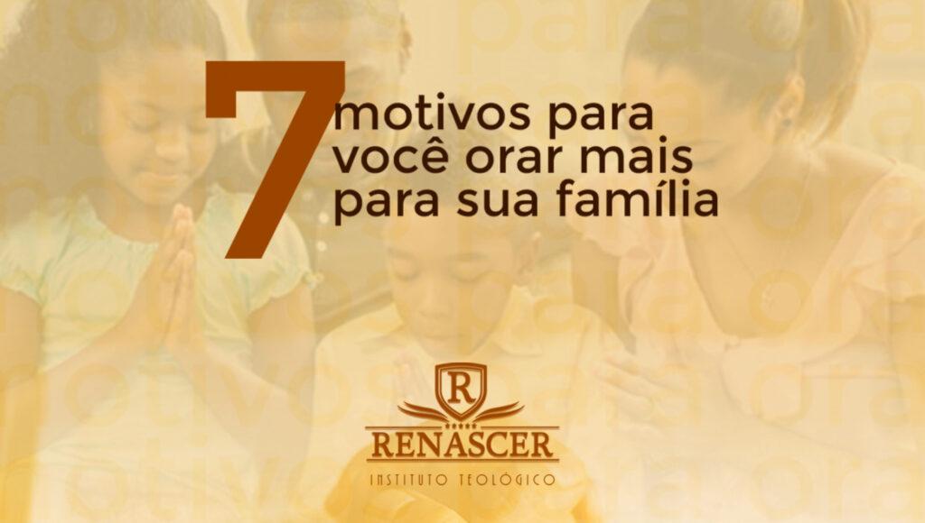 7 Motivos para Orar para sua Família